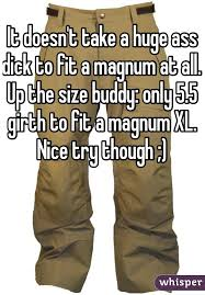 magnum xl size it doesnt take a huge ass dick to fit a magnum at all up the