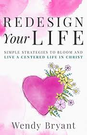 ReDesign Your Life: Simple Strategies To Bloom And Live A Centered Life In  Christ - Kindle edition by Bryant, Wendy. Religion & Spirituality Kindle  eBooks @ Amazon.com.