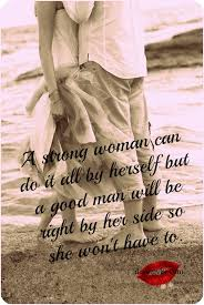 A Strong Woman Can Do It All By Herself I Love My LSI Magnificent Quotes Of He Is The Perfect Man For Me