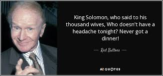 Red Buttons Quote King Solomon Who Said To His Thousand Wives Who Simple King Solomon Quotes
