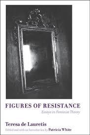ui press teresa de lauretis figures of resistance essays in  ui press teresa de lauretis figures of resistance essays in feminist theory