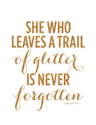 She Who Leaves A Trail Of Glitter Is Never Forgotten GlitterSparkle Awesome Sparkle Quotes