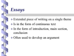 essays a guide essays  extended piece of writing on a single  2 essays  extended piece of writing on a single theme  is in the form of continuous text  in the form of introduction main section