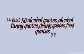 Funny Alcohol Quotes Amazing Quotes About Funny Alcohol 48 Quotes