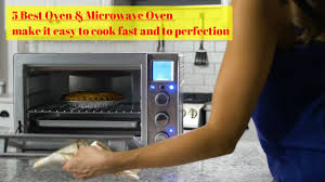 Fast Cooking Ovens 5 Best Oven Microwave Oven Make It Easy To Cook Fast And To