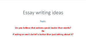 action speaks louder than words pte essay writing ideas  action speaks louder than words pte essay writing ideas