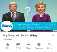 If Celebrities Had Children in the Sims SINS4 the Do Nald Trump & Hillary  Clinton Why Trump Will SMASH Hillary 32M Views 77K 97K Share Download Add  to | Children Meme on ME.ME