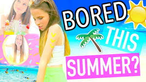 What To Do When You re Bored In Summer YouTube