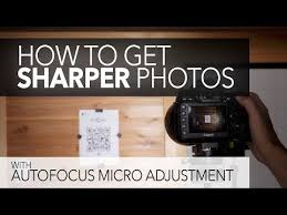 How To Get Sharper Photos Auto Focus Micro Adjustment