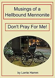 Musings of a Hellbound Mennonite: Don't Pray For Me! eBook: Hamm ...
