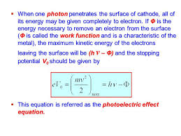 when one photon penetrates the surface of cathode all of its energy may be given