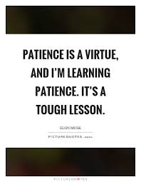 Patience Is A Virtue Quote Impressive Patience Is A Virtue And I'm Learning Patience It's A Tough