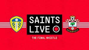 SAINTS LIVE: The Final Whistle   Leeds United vs Southampton - YouTube