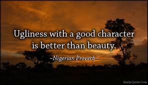 Quotes About Beauty And Ugliness Best of Ugliness With A Good Character Is Better Than Beauty Emilys Quotes