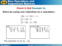 example 3a solve by using row reduction on a calculator the solution is 5 6 2