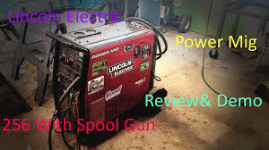 Lincoln Electric Power Mig 256 Welder Review Pt 2 Of 2 The Welding