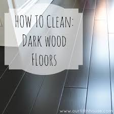 Kitchen Floor Cleaners How To Clean Dark Wood Floors Our Fifth House