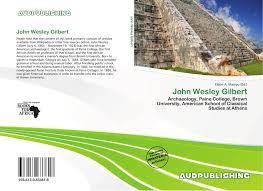 John Wesley Gilbert, 978-613-9-83381-8, 6139833817 ,9786139833818