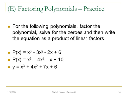 10 e factoring polynomials practice for the following polynomials factor the polynomial solve