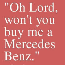 Mercedes benz a blues tune about the search for happiness by the pursuit of worldly goods. My Friends All Drive Porsches I Must Make Amends Please Lyric Shirts Ideas Of Lyric Shirts Lyricsshirts Lyrics M Lyric Shirts Lyrics To Live By Lyrics