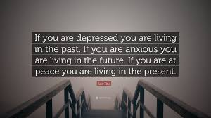 Lao Tzu Quote If You Are Depressed You Are Living In The Past If