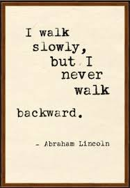 I Walk Slowly But I Never Walk Backward Abraham Lincoln