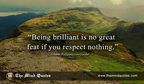 Goethe Quotes Impressive Johann Wolfgang Von Goethe Quotes On Respect And Wisdom Abrainyquote