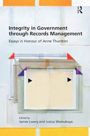 integrity in government through records management essays in integrity in government through records management essays in honour of anne thurston hardback routledge