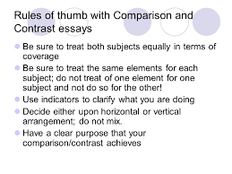 comparison and contrast essay purpose of comparison and contrast  rules of thumb comparison and contrast essays be sure to treat both subjects equally in