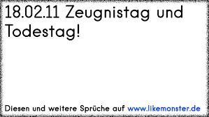 180211 Zeugnistag Und Todestag Tolle Sprüche Und Zitate Auf Www