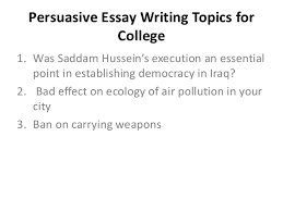 persuasive essay writing topics persuasive essay writing topics