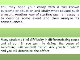 the cause and effect essay explains the reasons of the event or  you open your essay a well known outcome or situation and study what
