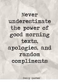 A Good Morning Text Quote Best of Never Underestimate The Power Of Good Morning Texts Apologies And