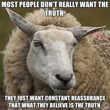 Most people don't really want the truth. They just want constant ... via Relatably.com