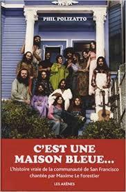 c est une maison bleue confession d un éternel hippie amazon it maxime le forestier catherine le forestier phil polizatto françois vincent libri in