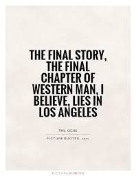 Los Angeles Quotes Inspiration The Final Story The Final Chapter Of Western Man I Believe
