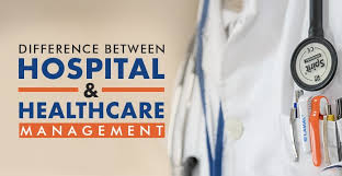 Difference Between Hospital Management And Healthcare