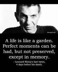 Leonard Nimoy Quotes Interesting A Life Is Like A Garden Perfect Moments Can Be Had But Not