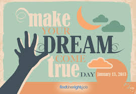 make the year you pursue your dream job jobs hiring how to findtherightjob com helps you your dream job on make your dreams come true