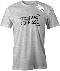 Ich Bin Zu Alt Für Diese Scheisse Lustige Sprüche Herren T Shirt