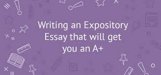 how to write an expository essay that will get you an a examples  writing an expository essay that will get you an a