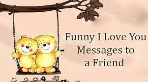 Love funny love you Love Quotes Funnyloveyoumessagefriendjpg Ilove Messages Funny Love You Messages To Friend