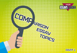compare and contrast essay topics part essaysleader compare and contrast essay topics part 1