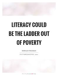 Literacy Quotes Enchanting Literacy could be the ladder out of poverty Picture Quotes