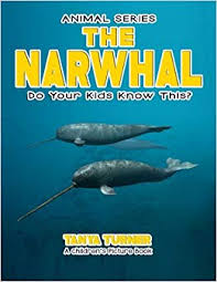the narwhal do your kids know this a children s picture book amazing creature series volume 61 tanya turner 9781541316706 amazon books