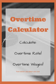 Time And Pay Calculator Overtime Calculator To Calculate Time And A Half Rate And