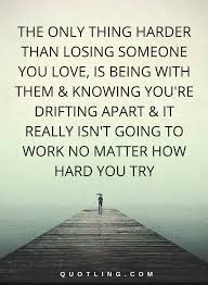 Losing Someone You Love Quotes Best Hurt Quotes The Only Thing Harder Than Losing Someone You Love Is