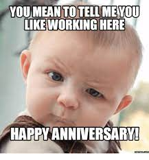 Happy work anniversary to the nicest coworker anyone could ask for! 35 Hilarious Work Anniversary Memes To Celebrate Your Career Fairygodboss