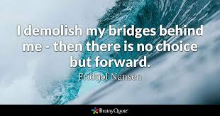 Fridtjof Nansen Quotes Simple I Demolish My Bridges Behind Me Then There Is No Choice But