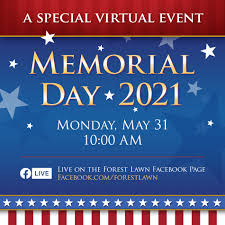 Memorial day is a federal holiday in the united states for remembering the people who died while serving in the country's armed forces. Memorial Day May 31 2021 A Virtual Event Forest Lawn